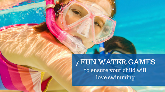 7 Fun Games to Ensure Your Child will Love Swimming.