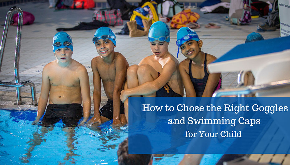 choose the right goggles and swimming caps for your child